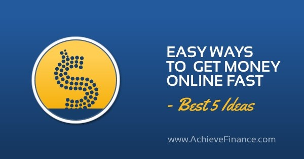 Easy Ways to Get Money Online Fast – Best 5 ideas