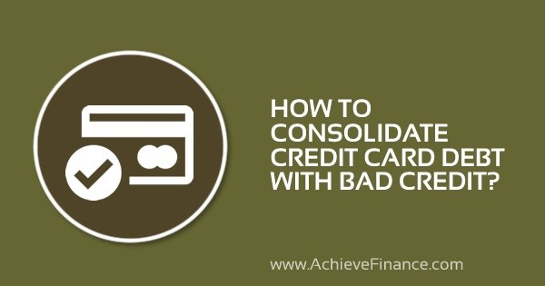 How To Consolidate Credit Card Debt With Bad Credit?