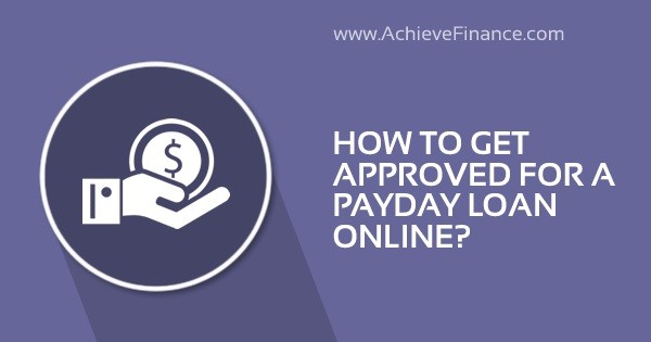 How To Get Approved For A Payday Loan Online