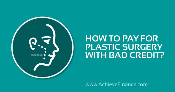 How To Pay For Plastic Surgery With Bad Credit