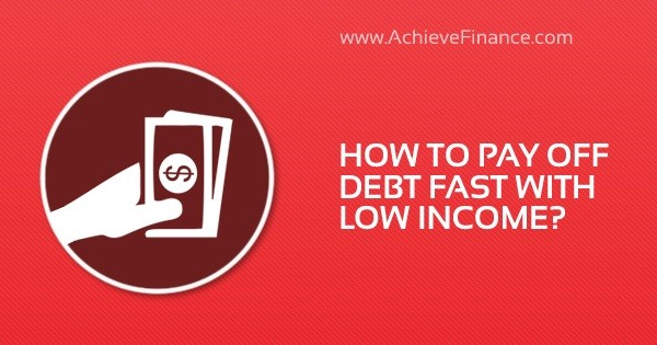 How To Pay Off Debt Fast With Low Income?