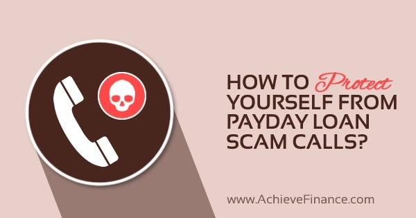 How To Protect Yourself From Payday Loan Scam Calls