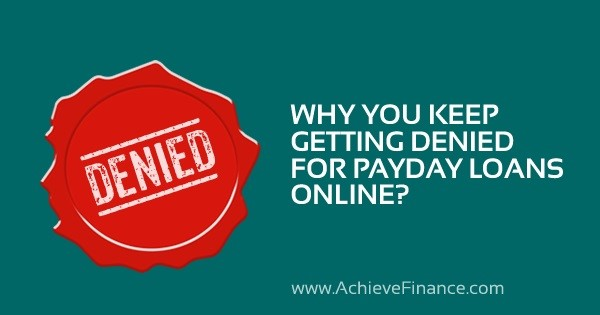 Why Do You Keep Getting Denied For Payday Loans Online
